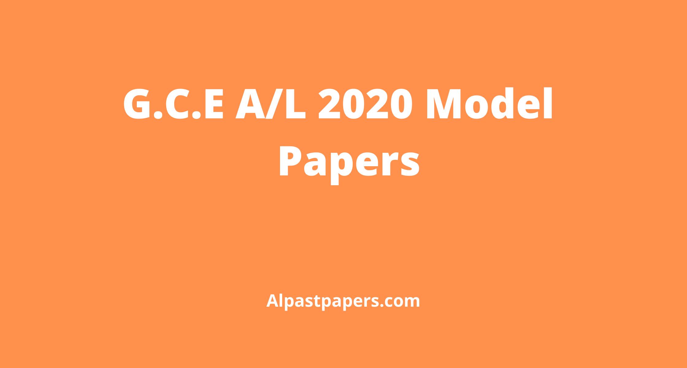 G.C.E 2020 A_L Model Papers