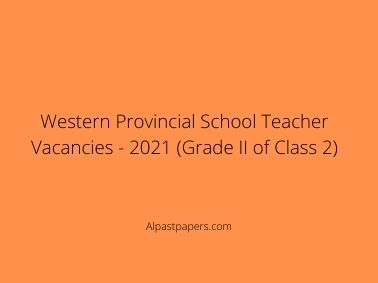 Western Provincial School Teacher Vacancies - 2021 (Grade II of Class 2)