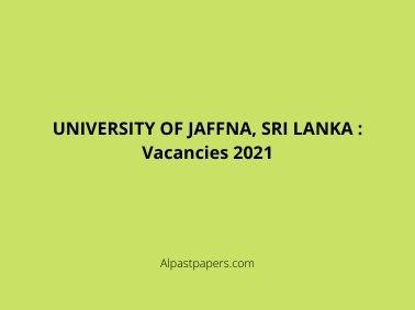 UNIVERSITY OF JAFFNA, SRI LANKA : Vacancies 2021