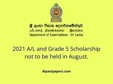 2021 A/L and Grade 5 Scholarship not to be held in August.