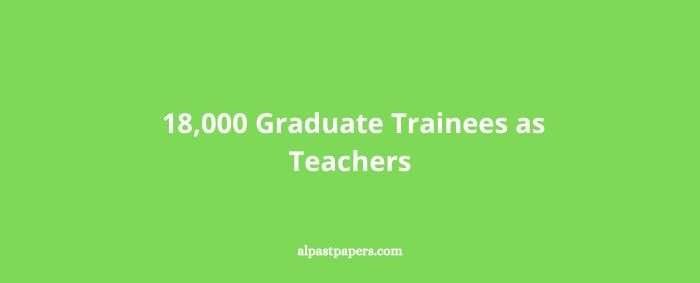 _18,000 Graduate Trainees as Teachers