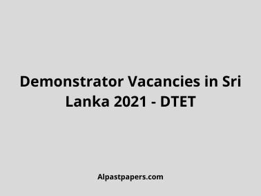 Demonstrator Vacancies in Sri Lanka 2021 - DTET