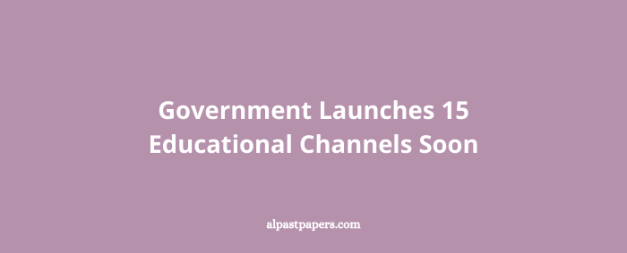 Government Launches 15 Educational Channels Soon
