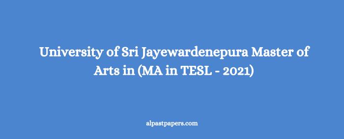 University of Sri Jayewardenepura Master of Arts in (MA in TESL - 2021)
