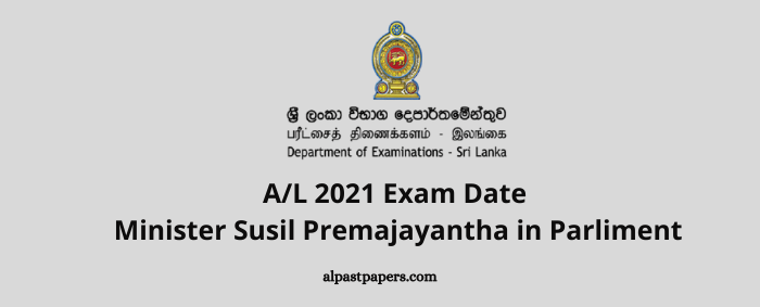 AL 2021 Exam Date Minister Susil Premajayantha in Parliment