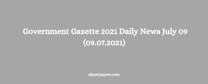 Government Gazette 2021 Daily News July 09 (09.07.2021)
