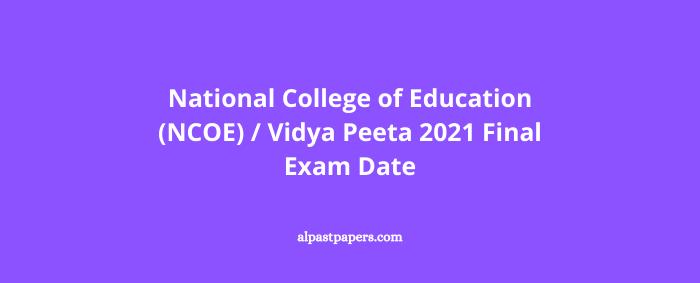 National College of Education (NCOE) Vidya Peeta 2021 Final Exam Date