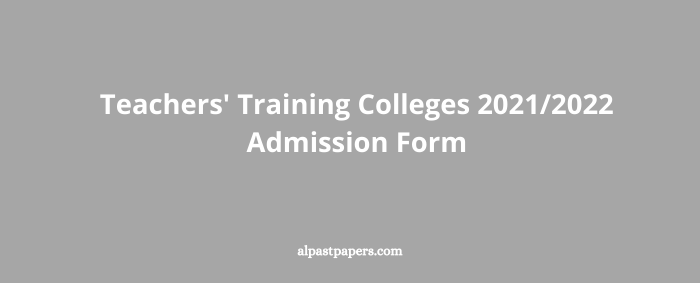 Teachers' Training Colleges 20212022 Admission Form