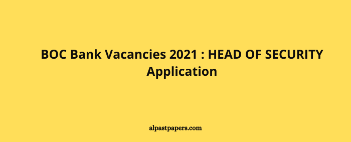 BOC Bank Vacancies 2021 HEAD OF SECURITY Application